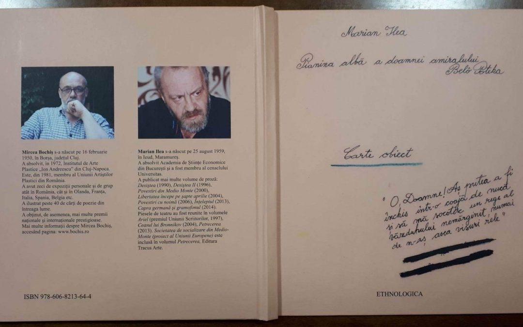MARIAN ILEA / Pianina albă a doamnei amiralului Belo Poteka / Carte obiect realizată de artistul Mircea Bochiş, Editura ETHNOLOGICA, Baia Mare, 2019
