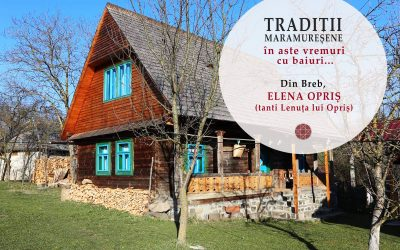 Tradiții maramureșene…în aste vremuri cu baiuri: din Breb, Elena Opriș – Breb, 31 martie 2020